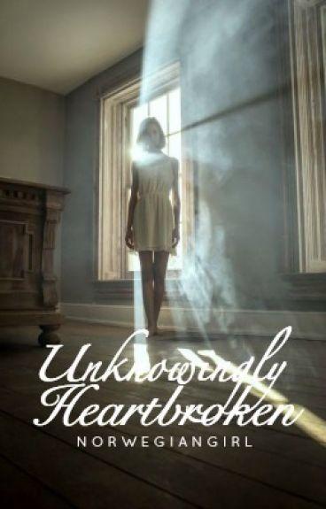 Unknowingly Heartbroken