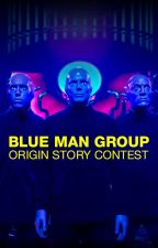 Blue Man Group Origin Story Contest by BlueManGroup