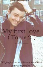 My first love. ( Tome 2 ) by xSaveRockAndRoll