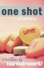 One Shot Stories by EmpressDreamer
