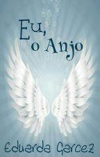 Eu, o Anjo by EduardaGarcez_