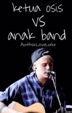 Ketua Osis vs Anak Band by AuthorLoveLuke
