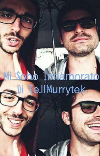 Mi sono innamorato di te.   Murrytek