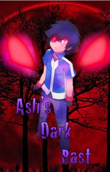 Ash's Dark Past (Temporarily Discontinued)