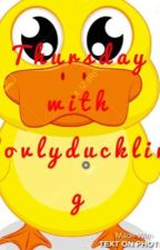 Thursday with Lovlyduckling  by 7_Bookish_Witches