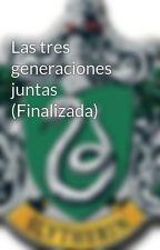 Las tres generaciones juntas (Finalizada) by iratileon