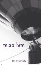 miss him by strawbeay