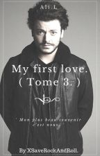 My first love. ( Tome 3. ) by xSaveRockAndRoll