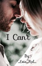 I Can't  by _Evie_Kal_