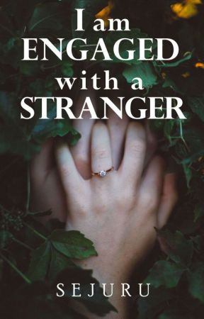 I Am Engaged With a Stranger by Sejuru