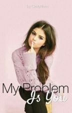 My Problem Is You    L.P by CiellyAlves