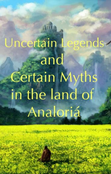 Uncertain Legends and Certain Myths in the Land of Analoria by LandenWakil