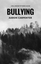 Bullying // Aaron Carpenter by JolinskyForCash