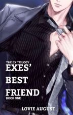 Ex-boyfriends' Best Friend (The EX Trilogy book One) by LovelyOga