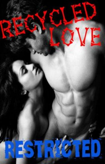 Recycled Love~ Restricted