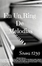 En un Ring de Melodias TERMINADA by Sirens1239