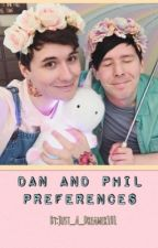 Dan and Phil preferences  by Just_A_Dreamer101