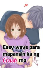 Easy ways para mapansin ka ng crush mo by iHapphy