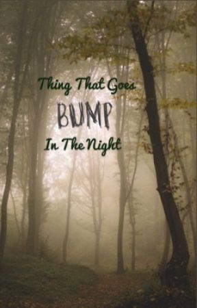 Thing That Goes Bump In The Night by CreepyPastaFanfics66