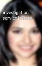 investigation service in israel by ShrutiSingh2
