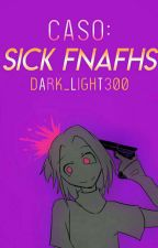 Caso: SICK FNAFHS by Dark_light300