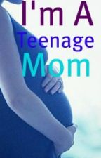 I'm A Teenage Mom by lovebum