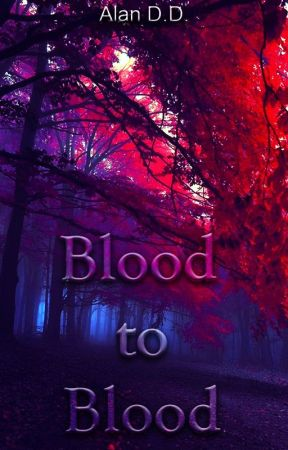 Blood to blood #ProjectHeWrites by AlanDD