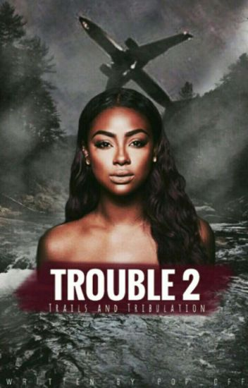 Trouble 2: Trials and Tribulations [Soon To Be EDITED]