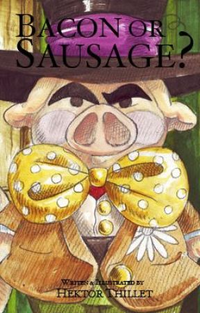 Sausage or Bacon? by Hektor Thillet (Fairytale) by Hektor_Thillet