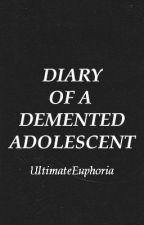 Diary of a Demented Adolescent by UltimateEuphoria