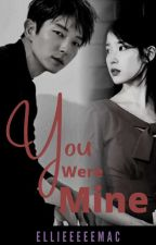 You Were Mine by eLLieeeeemac