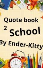 Quote book 2: School by Ender-kitty