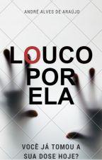 Louco Por Ela by Andrexcritor