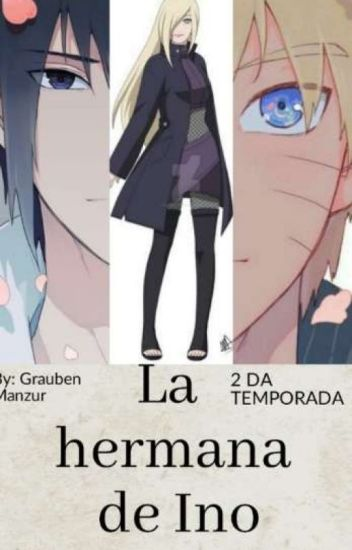 La hermana de Ino( Sasuke , Naruto,  Itachi, Deidara y tu) 2 temporada