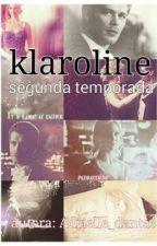 Klaroline - Segunda Temporada  by adrielle_dantas_