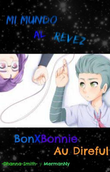 -Mi mundo al revés- BonXBonnieAu Direful