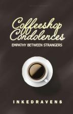 Coffeeshop Condolences by InkedRavens