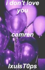 i don't love you- camren♡ by twxceFT5h