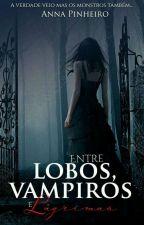 Entre Lobos , Vampiros e Lágrimas  by Annapinhr