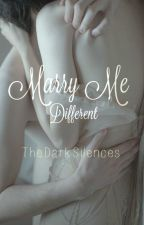 Marry Me (Different) by TheDarkSilences