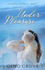 Under Pleasure (The Bachelor Series 1 Book 1) by CengCrdva
