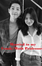 Married to my Crush/Math professor by LadyAcheela