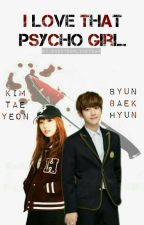 I Love That Psycho Girl. [by. zgh🐼] by baekyeonindteam