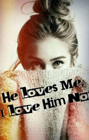 He Loves Me, I Love Him Not