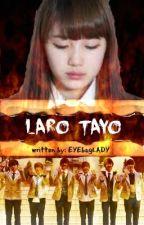 LARO TAYO!! by chiaki_08
