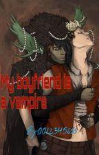 My boyfriend is a vampire  by 00123456ss