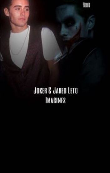 Joker/Jared Leto Imagines