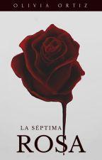 La séptima rosa by OliviaOrtiz7