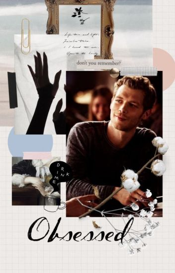 Obsessed ➺ Klaus Mikaelson