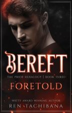 Bereft: Foretold (Book Three) by rentachi